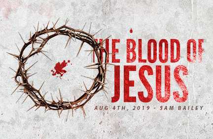 Week 2 – The Blood of Jesus – August 4th, 2019 (Sam Bailey)